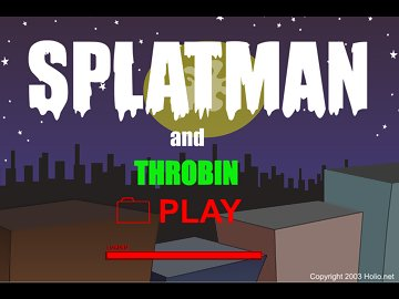 swf, splatman, throbin, charlie, kicks, classic, crusades, rogues, diddler, absurd, conserve, taxpayers, pressed, noodle, town, splatgirl, rescue, homosexual, learn, episode